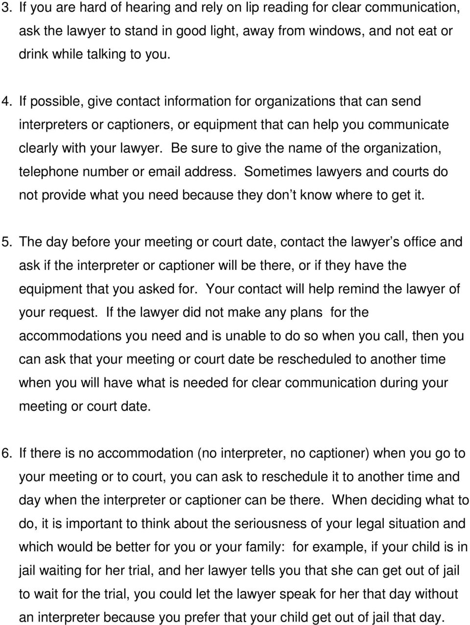 Be sure to give the name of the organization, telephone number or email address. Sometimes lawyers and courts do not provide what you need because they don t know where to get it. 5.