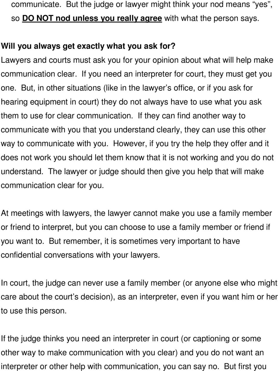 But, in other situations (like in the lawyer s office, or if you ask for hearing equipment in court) they do not always have to use what you ask them to use for clear communication.