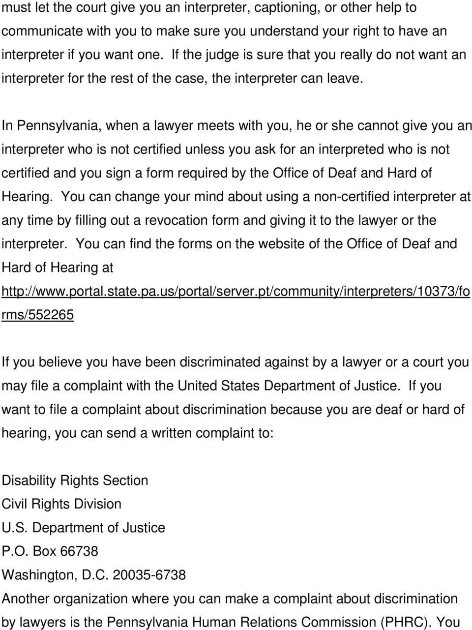 In Pennsylvania, when a lawyer meets with you, he or she cannot give you an interpreter who is not certified unless you ask for an interpreted who is not certified and you sign a form required by the