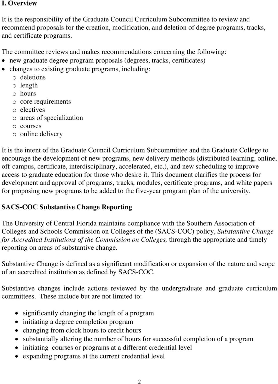 The committee reviews and makes recommendations concerning the following: new graduate degree program proposals (degrees, tracks, certificates) changes to existing graduate programs, including: o