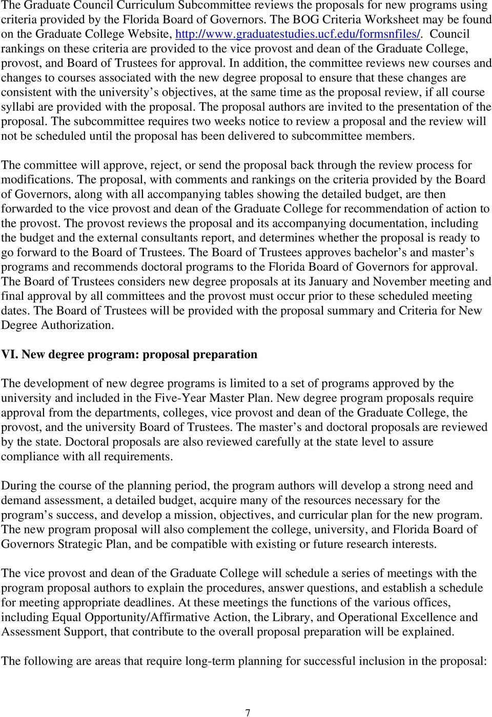 Council rankings on these criteria are provided to the vice provost and dean of the Graduate College, provost, and Board of Trustees for approval.