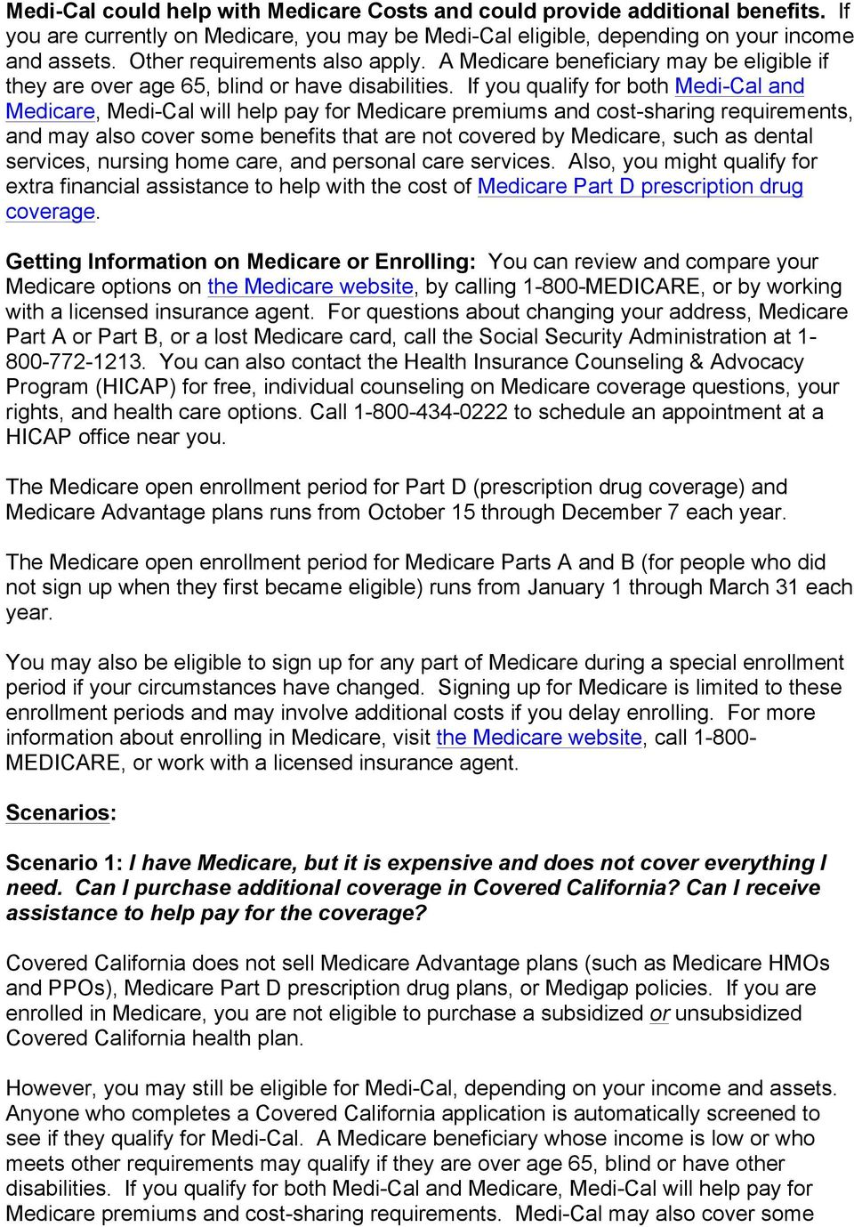 If you qualify for both Medi-Cal and Medicare, Medi-Cal will help pay for Medicare premiums and cost-sharing requirements, and may also cover some benefits that are not covered by Medicare, such as