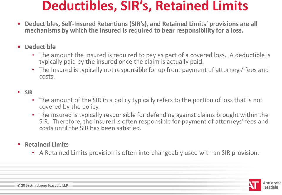 The Insured is typically not responsible for up front payment of attorneys fees and costs.