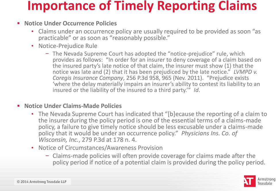 notice of that claim, the insurer must show (1) that the notice was late and (2) that it has been prejudiced by the late notice. LVMPD v. Coregis Insurance Company, 256 P.3d 958, 965 (Nev. 2011).