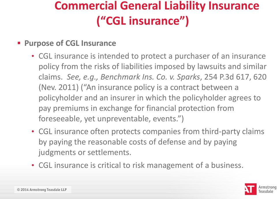 2011) ( An insurance policy is a contract between a policyholder and an insurer in which the policyholder agrees to pay premiums in exchange for financial protection from