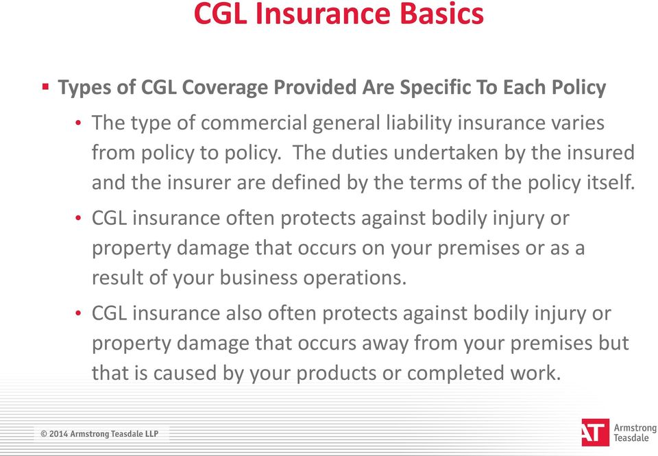 CGL insurance often protects against bodily injury or property damage that occurs on your premises or as a result of your business operations.