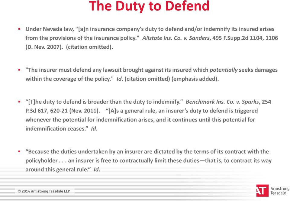 (citation omitted) (emphasis added). [T]he duty to defend is broader than the duty to indemnify. Benchmark Ins. Co. v. Sparks, 254 P.3d 617, 620-21 (Nev. 2011).