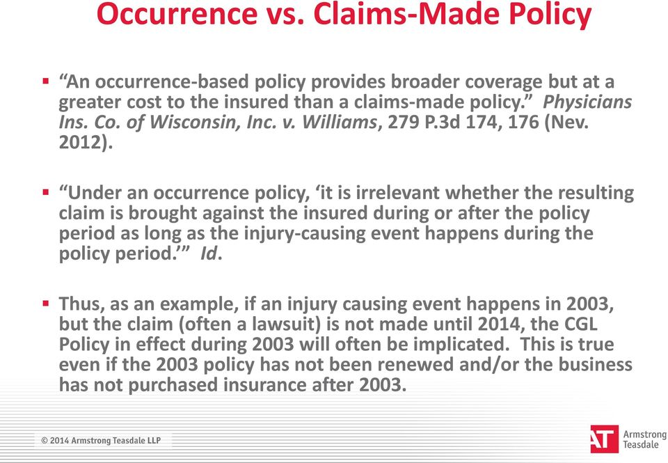 Under an occurrence policy, it is irrelevant whether the resulting claim is brought against the insured during or after the policy period as long as the injury-causing event happens