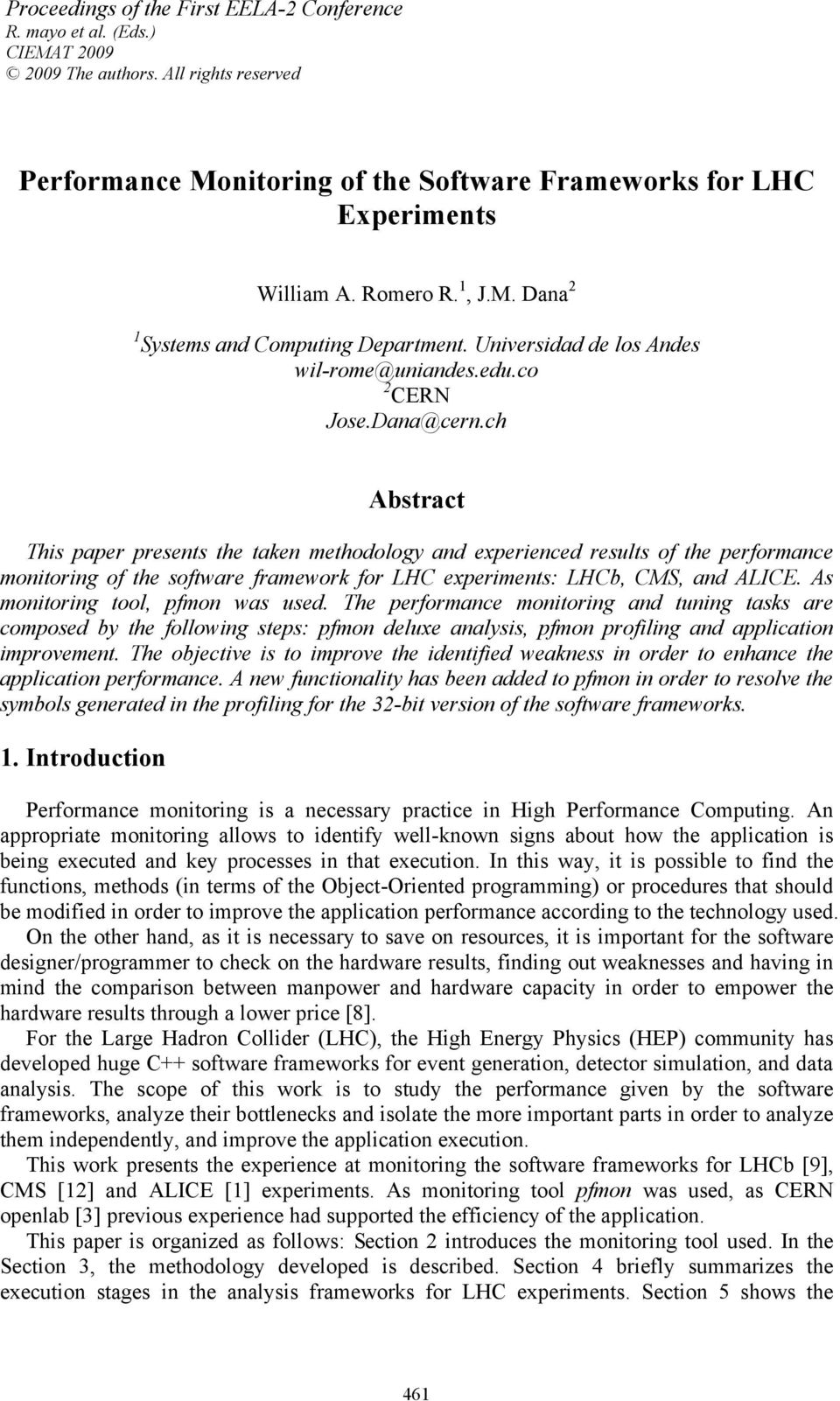 ch Abstract This paper presents the taken methodology and experienced results of the performance monitoring of the software framework for LHC experiments: LHCb, CMS, and ALICE.