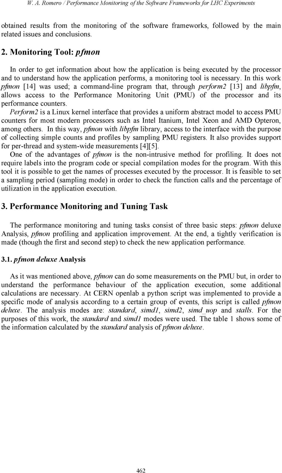 In this work pfmon [14] was used; a command-line program that, through perform2 [13] and libpfm, allows access to the Performance Monitoring Unit (PMU) of the processor and its performance counters.