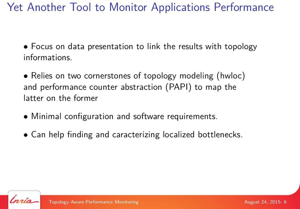 Relies on two cornerstones of topology modeling (hwloc) and performance counter abstraction (PAPI) to map