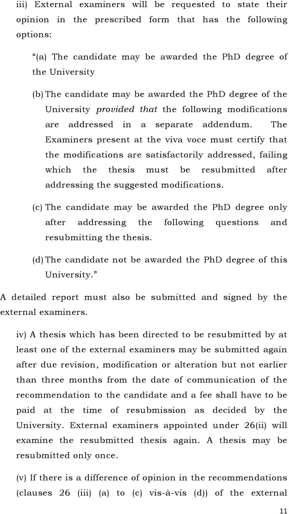 The Examiners present at the viva voce must certify that the modifications are satisfactorily addressed, failing which the thesis must be resubmitted after addressing the suggested modifications.