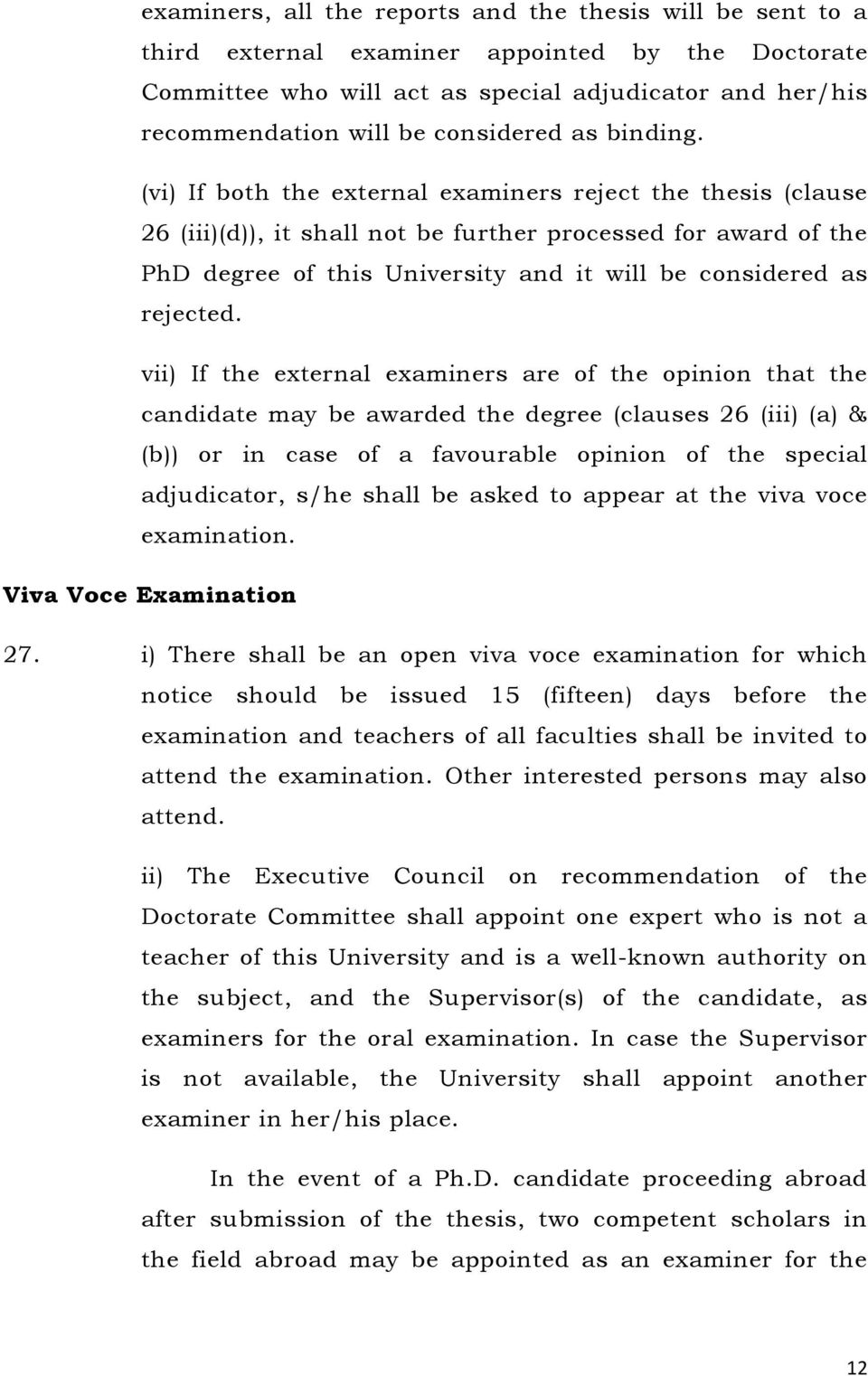 (vi) If both the external examiners reject the thesis (clause 26 (iii)(d)), it shall not be further processed for award of the PhD degree of this University and it will be considered as rejected.
