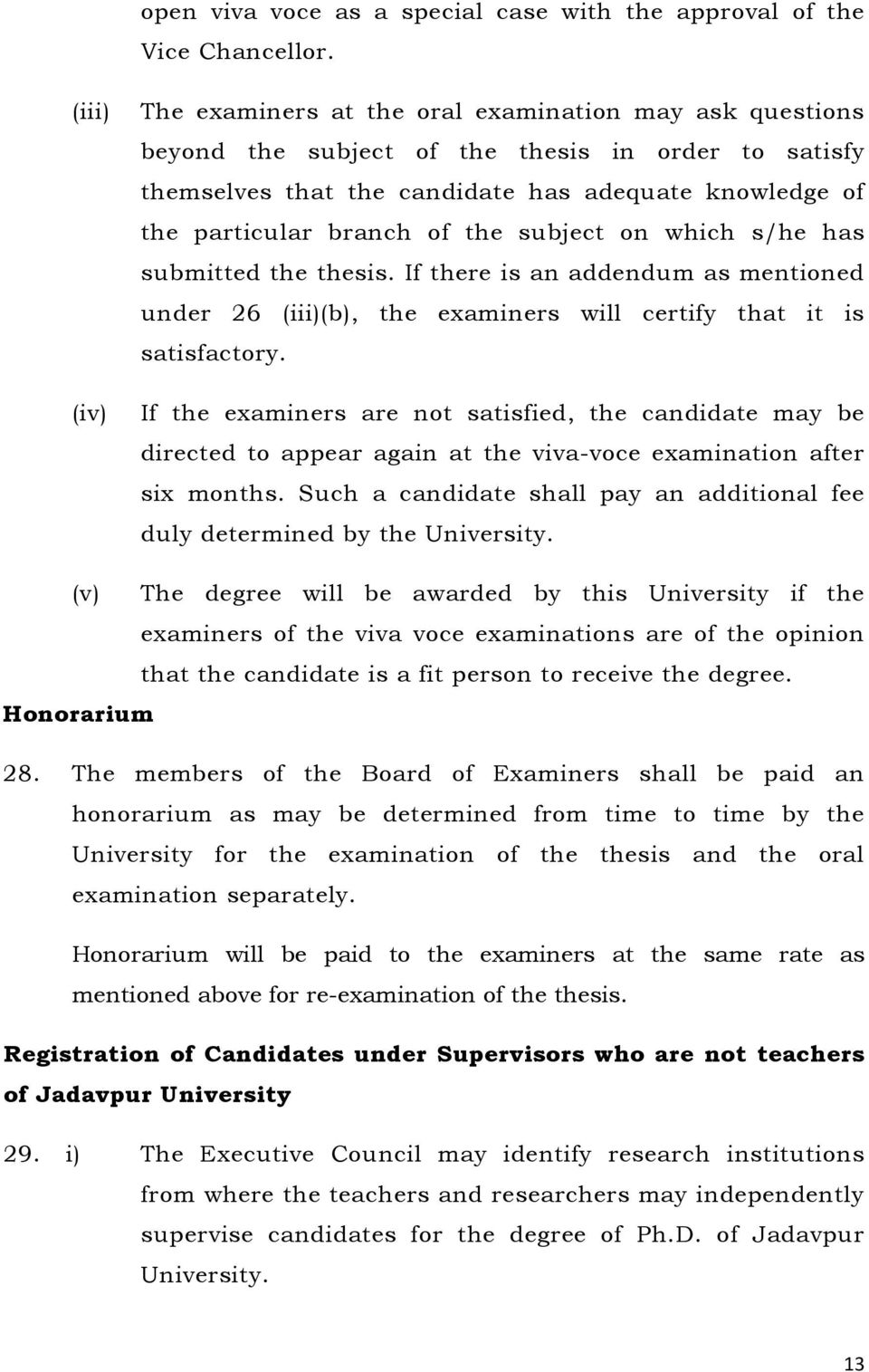of the subject on which s/he has submitted the thesis. If there is an addendum as mentioned under 26 (iii)(b), the examiners will certify that it is satisfactory.