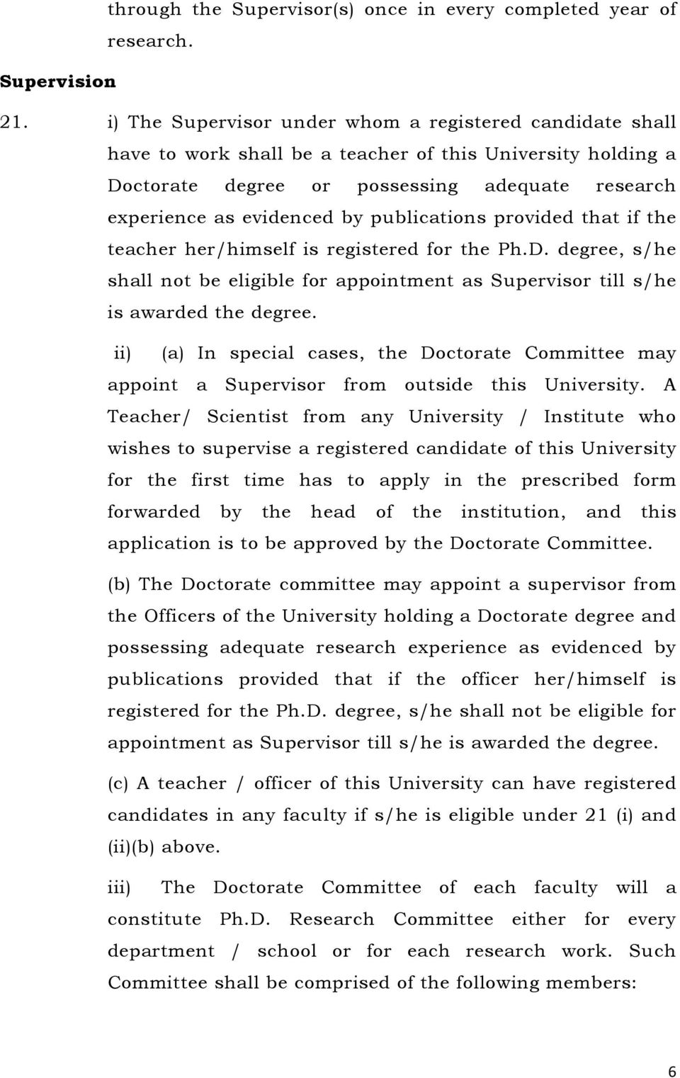 publications provided that if the teacher her/himself is registered for the Ph.D. degree, s/he shall not be eligible for appointment as Supervisor till s/he is awarded the degree.