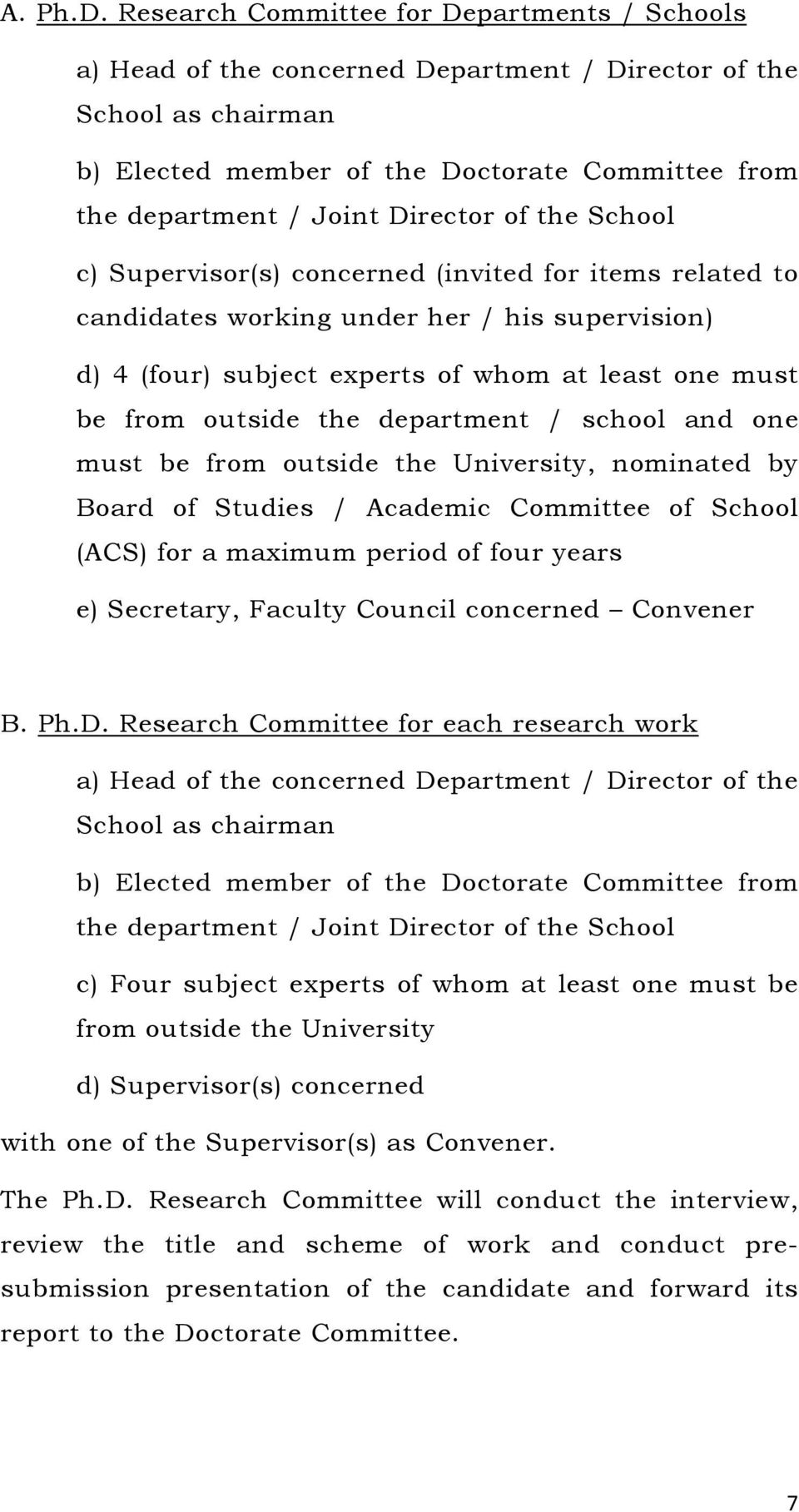 of the School c) Supervisor(s) concerned (invited for items related to candidates working under her / his supervision) d) 4 (four) subject experts of whom at least one must be from outside the