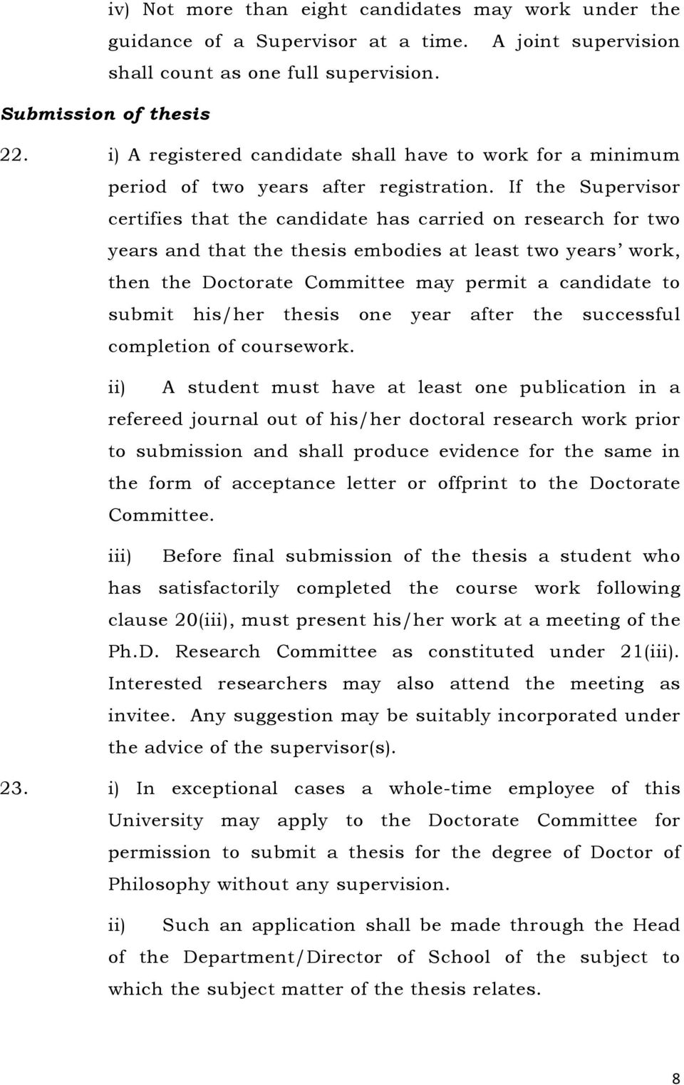 If the Supervisor certifies that the candidate has carried on research for two years and that the thesis embodies at least two years work, then the Doctorate Committee may permit a candidate to