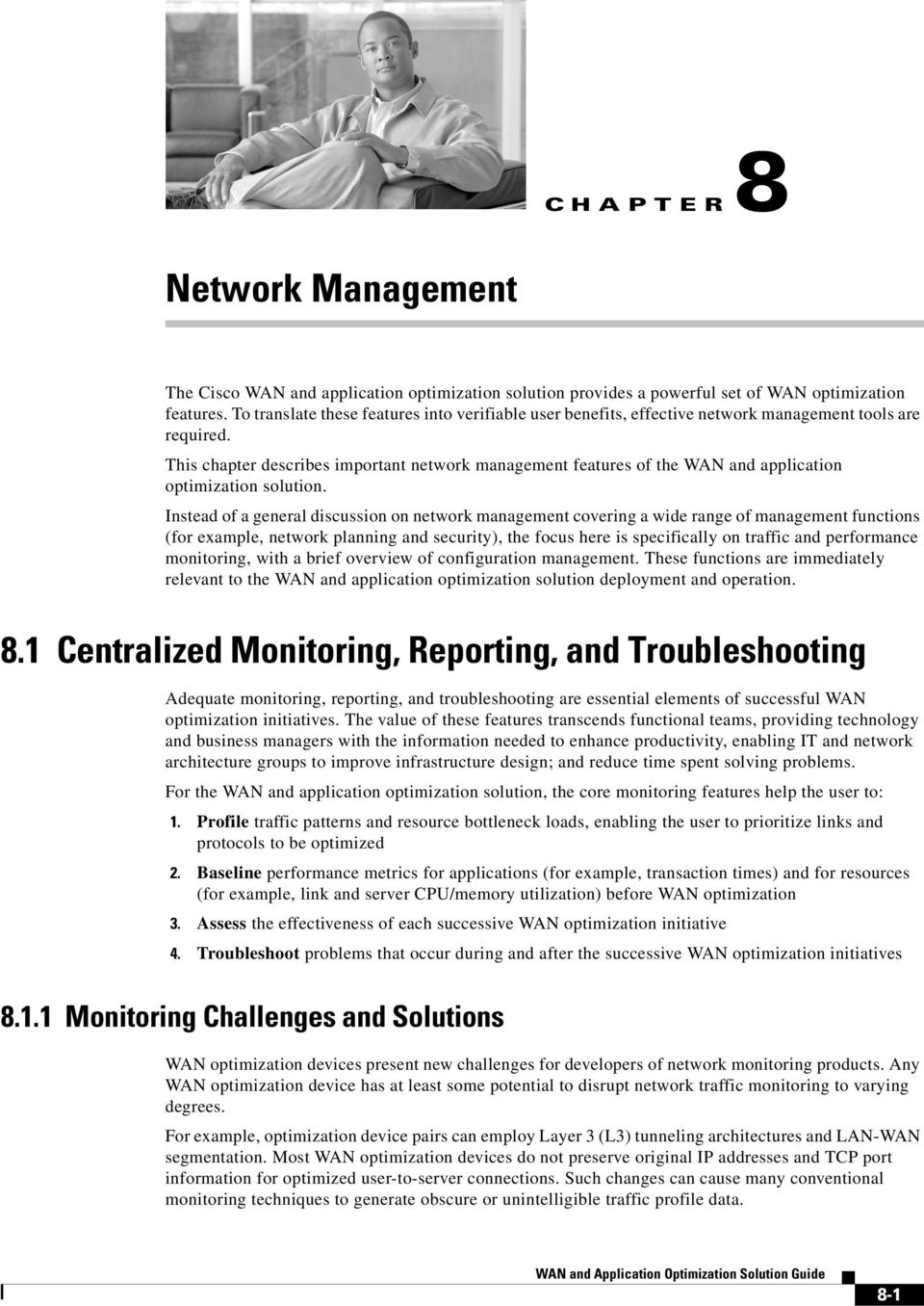 This chapter describes important network management features of the WAN and application optimization solution.
