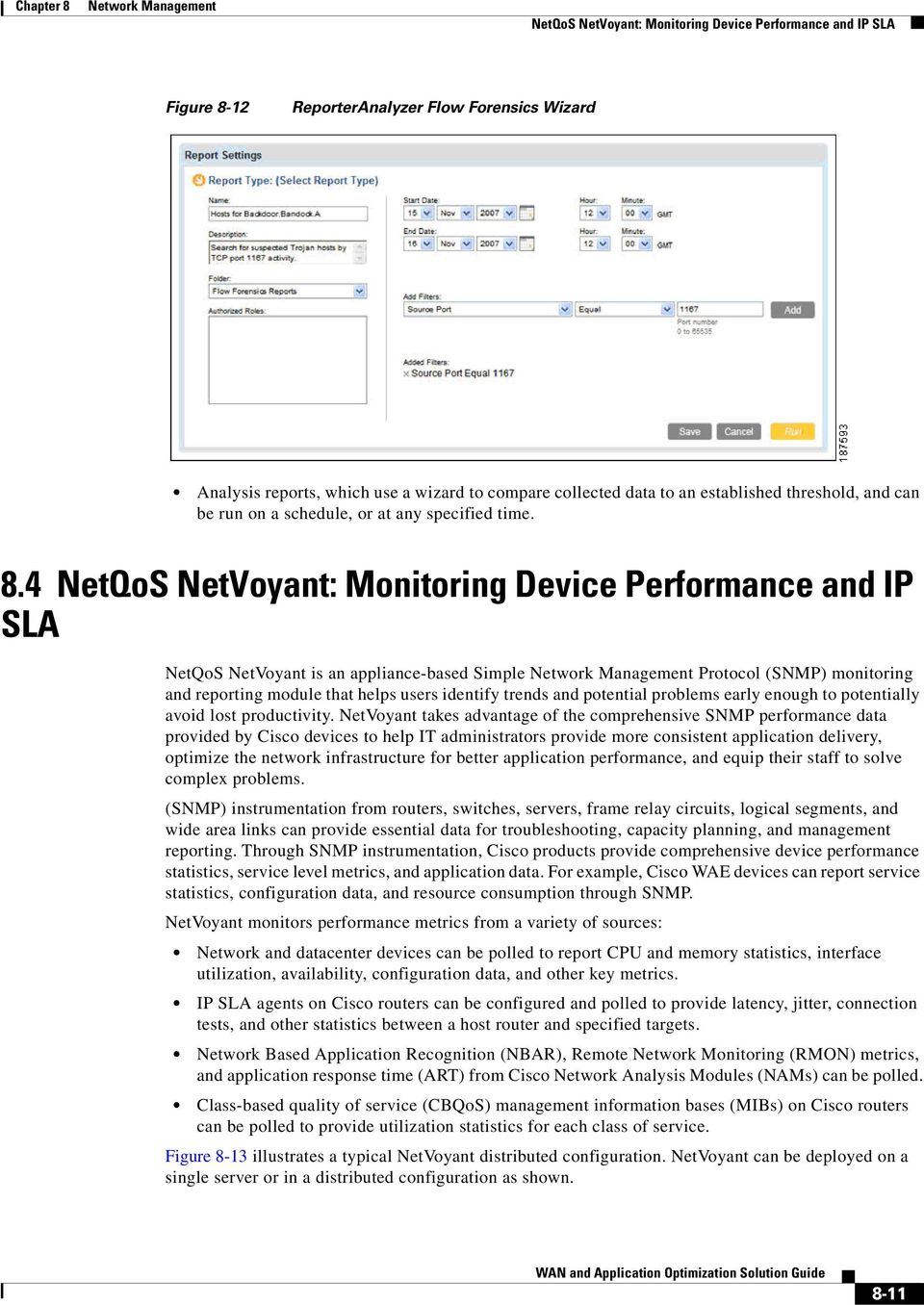 4 NetQoS NetVoyant: Monitoring Device Performance and IP SLA NetQoS NetVoyant is an appliance-based Simple Protocol (SNMP) monitoring and reporting module that helps users identify trends and