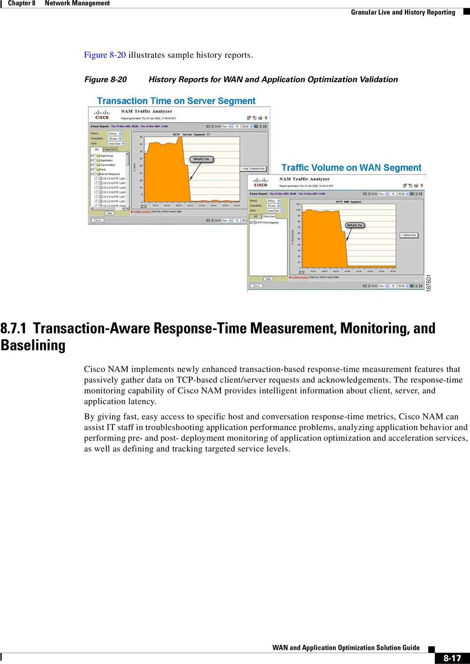 TCP-based client/server requests and acknowledgements. The response-time monitoring capability of Cisco NAM provides intelligent information about client, server, and application latency.