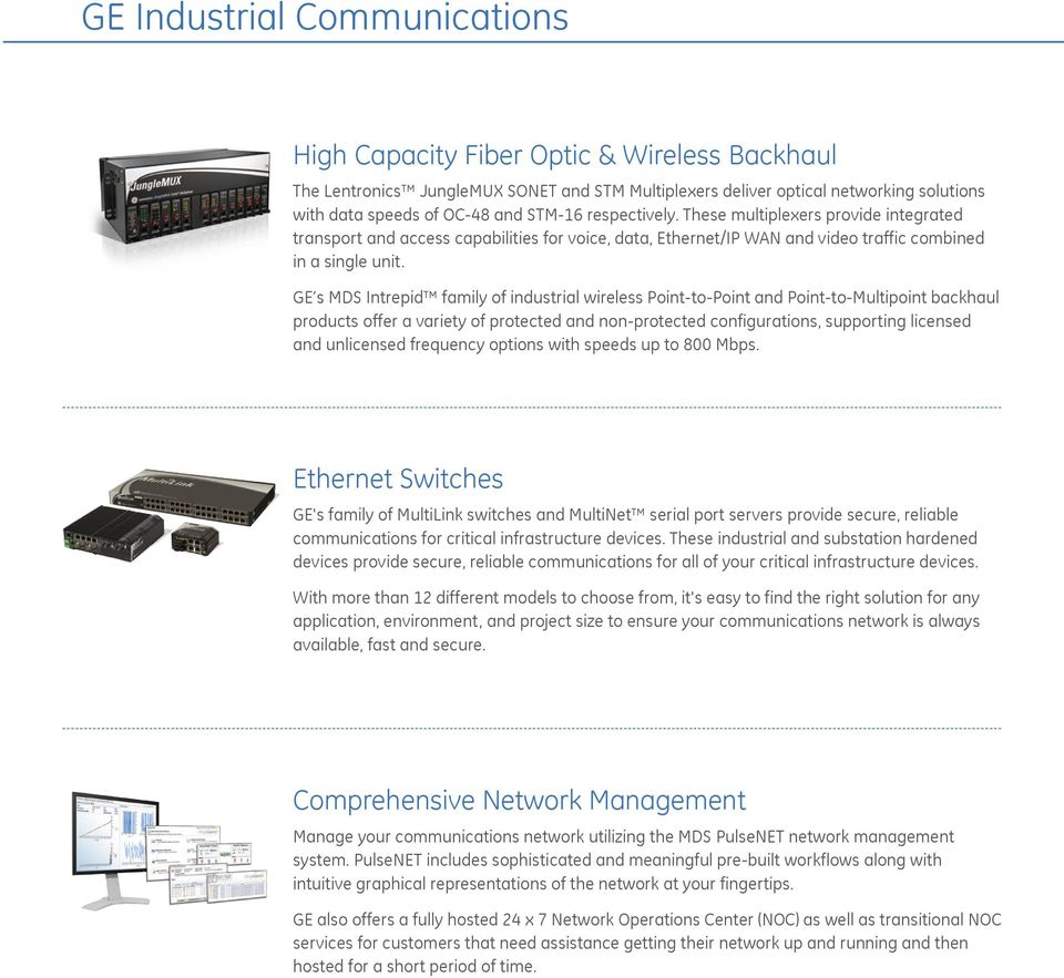 GE s MDS Intrepid family of industrial wireless Point-to-Point and Point-to-Multipoint backhaul products offer a variety of protected and non-protected configurations, supporting licensed and
