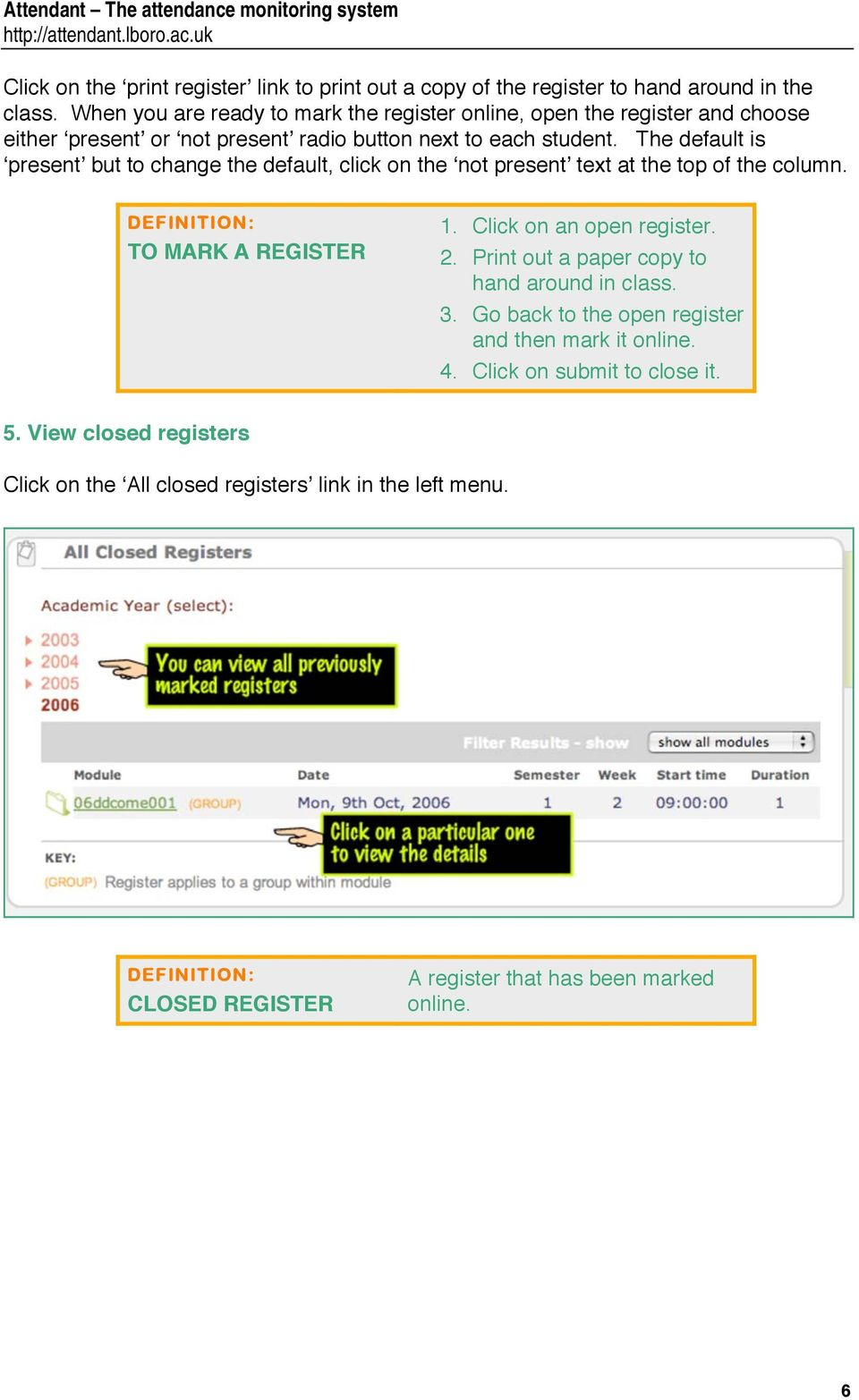 The default is present but to change the default, click on the not present text at the top of the column. DEFINITION: TO MARK A REGISTER 1. Click on an open register. 2.