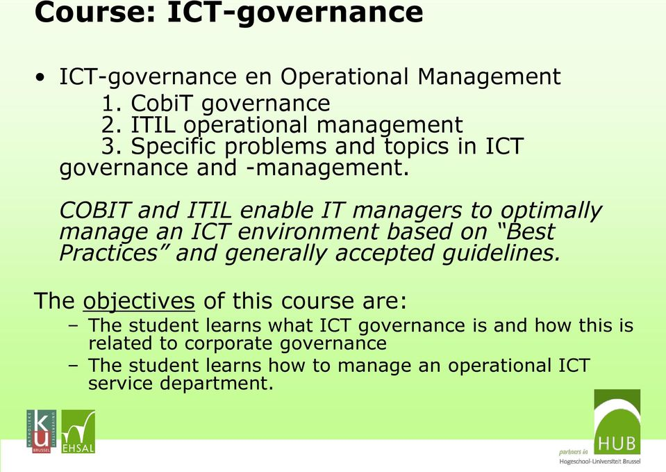 COBIT and ITIL enable IT managers to optimally manage an ICT environment based on Best Practices and generally accepted