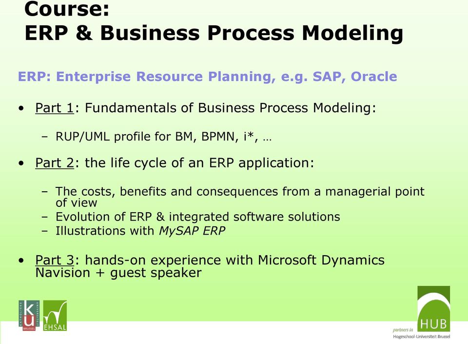 e.g. SAP, Oracle Part 1: Fundamentals of Business Process Modeling: RUP/UML profile for BM, BPMN, i*, Part 2: