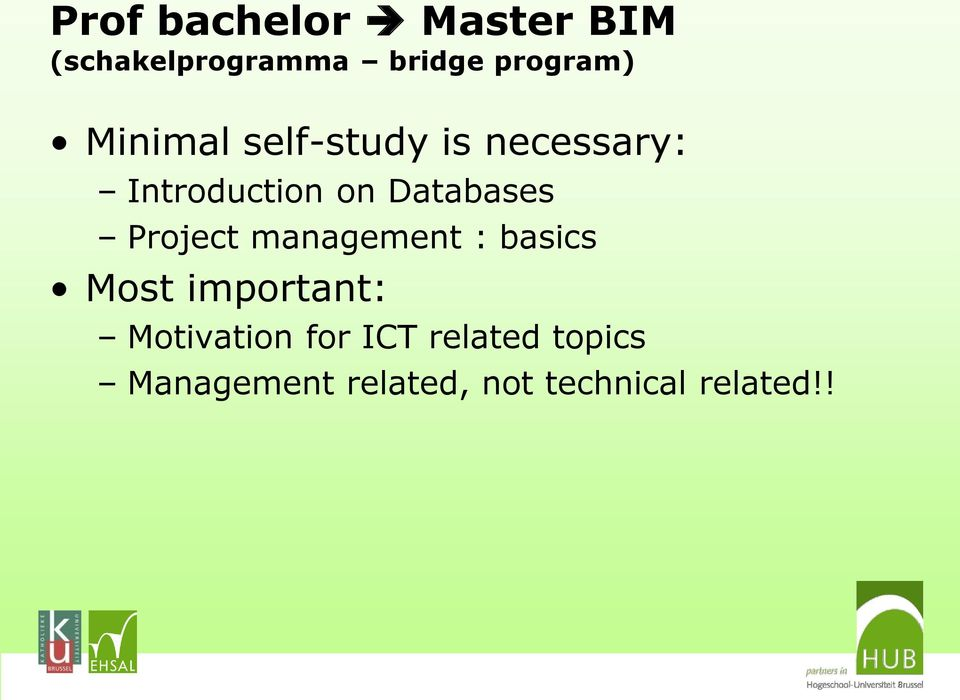 Project management : basics Most important: Motivation for