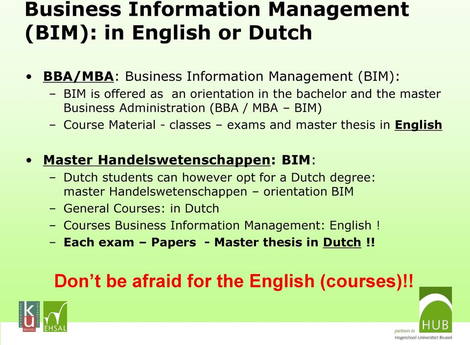 Handelswetenschappen: BIM: Dutch students can however opt for a Dutch degree: master Handelswetenschappen orientation BIM General Courses: