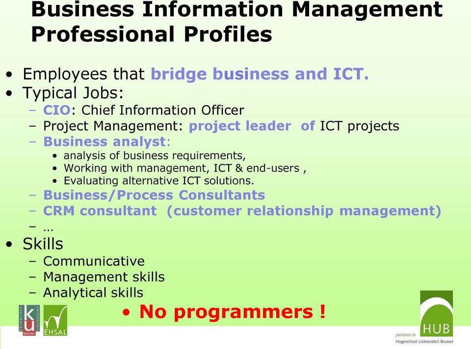 analysis of business requirements, Working with management, ICT & end-users, Evaluating alternative ICT solutions.