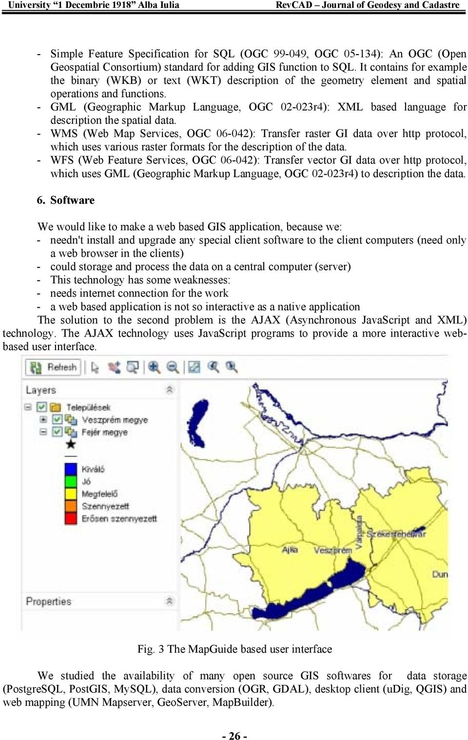 - GML (Geographic Markup Language, OGC 02-023r4): XML based language for description the spatial data.