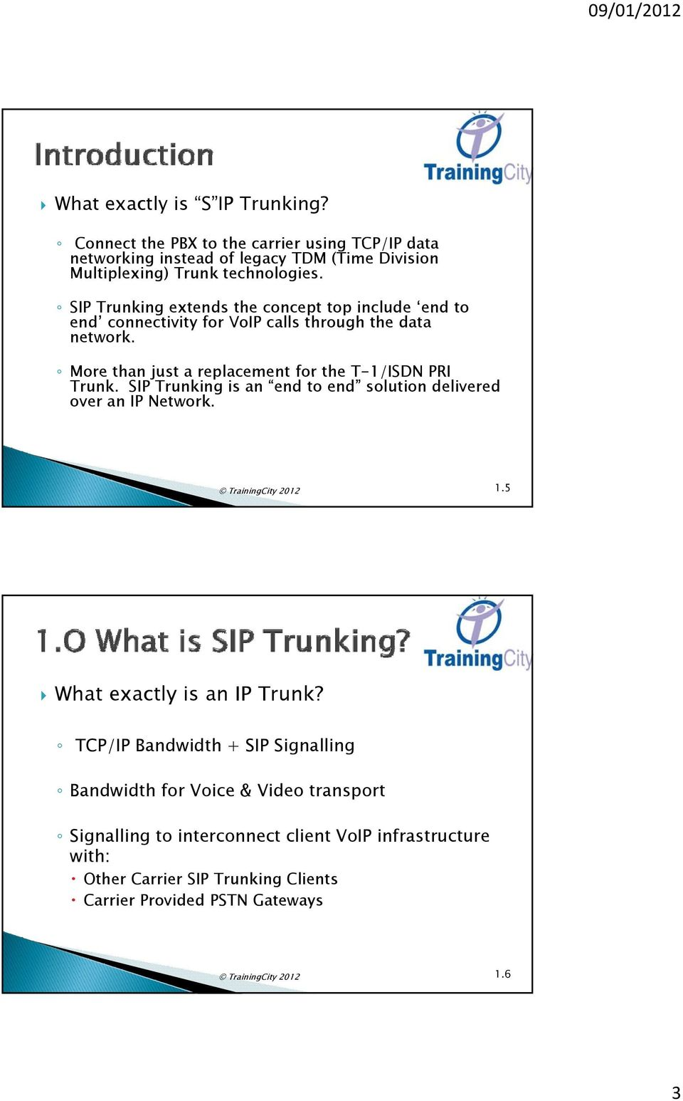 SIP Trunking is an end to end solution delivered over an IP Network. TrainingCity 2012 1.5 What exactly is an IP Trunk?
