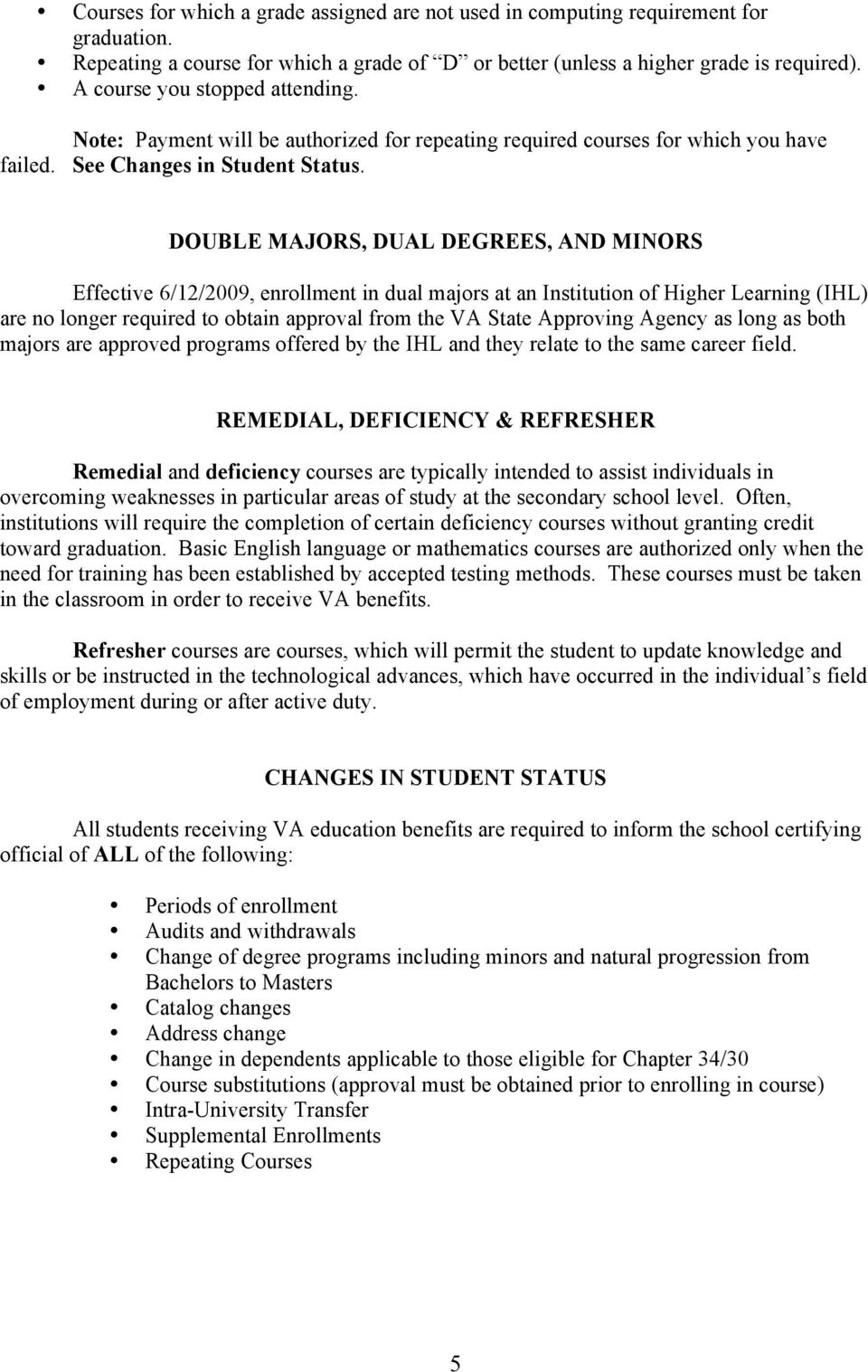 DOUBLE MAJORS, DUAL DEGREES, AND MINORS Effective 6/12/2009, enrollment in dual majors at an Institution of Higher Learning (IHL) are no longer required to obtain approval from the VA State Approving