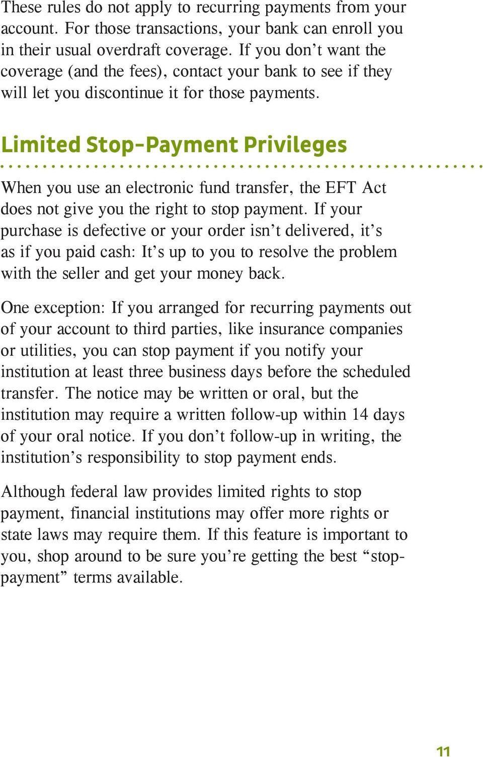 Limited Stop-Payment Privileges When you use an electronic fund transfer, the EFT Act does not give you the right to stop payment.