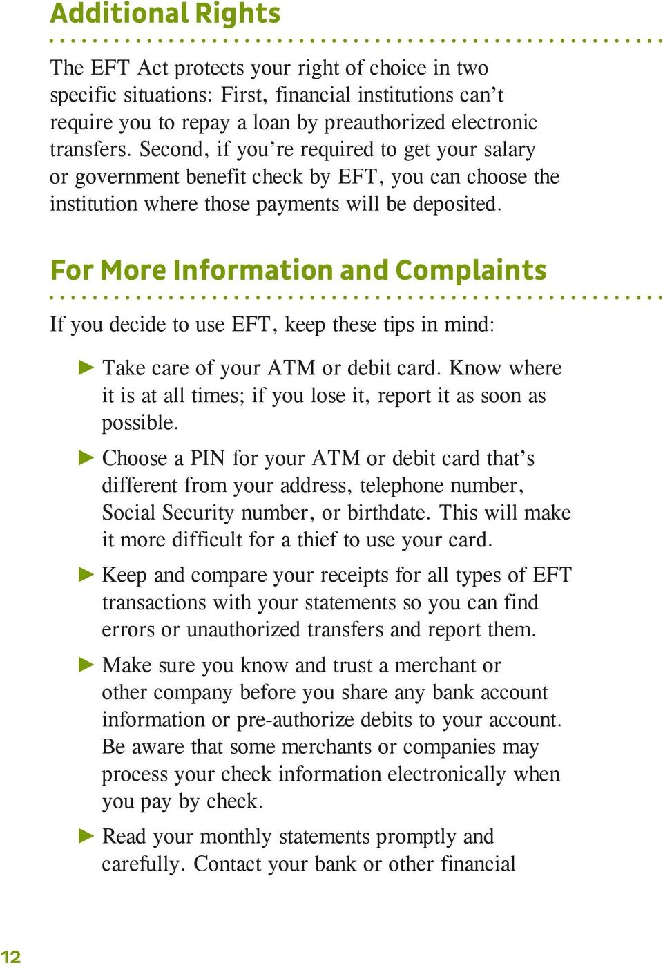 For More Information and Complaints If you decide to use EFT, keep these tips in mind: Take care of your ATM or debit card.