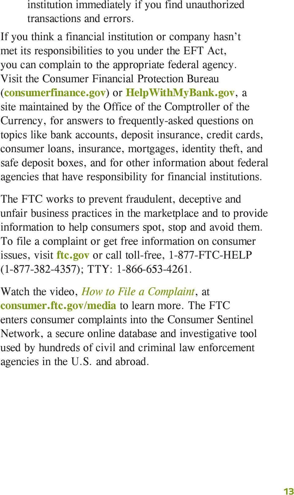 Visit the Consumer Financial Protection Bureau (consumerfinance.gov) or HelpWithMyBank.