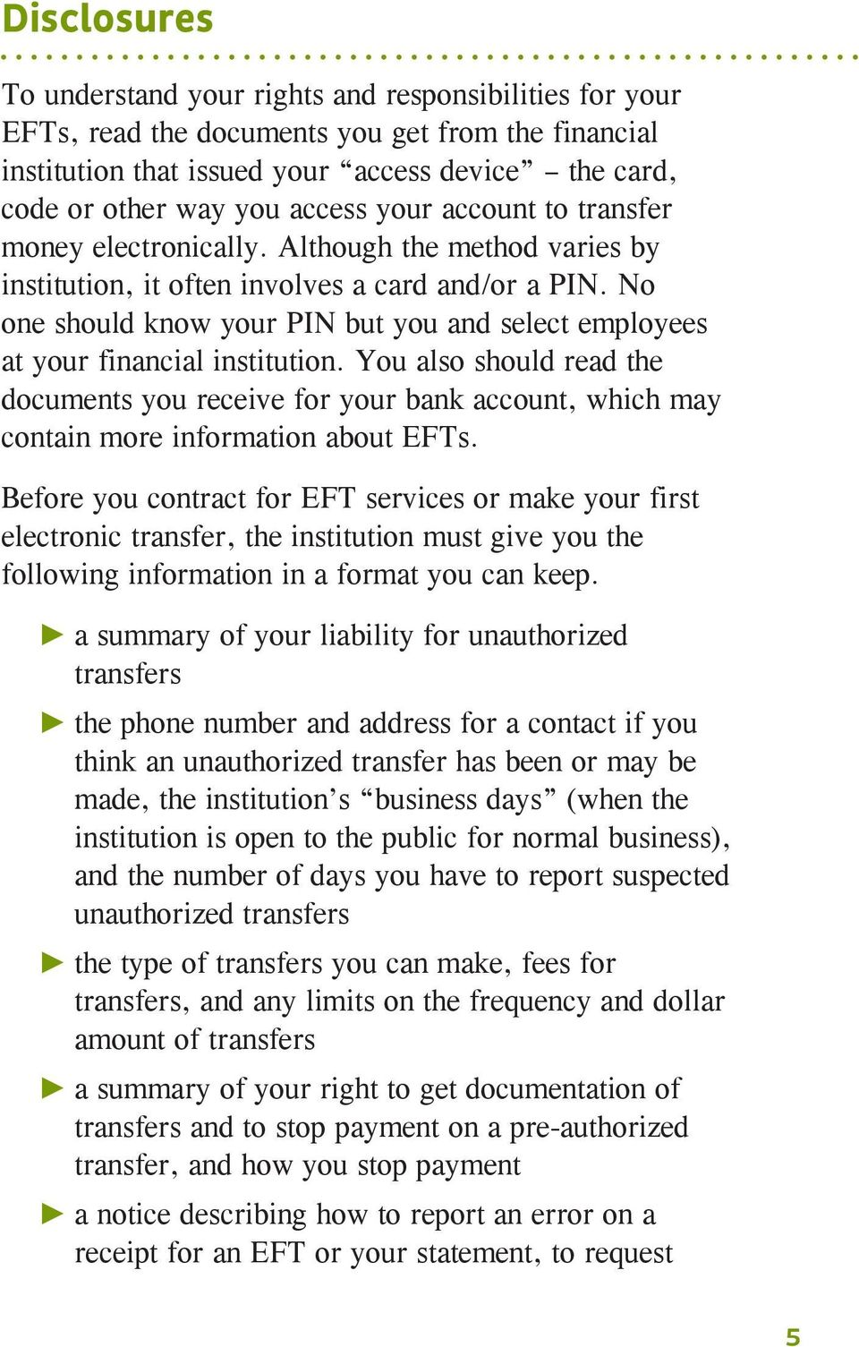 No one should know your PIN but you and select employees at your financial institution.