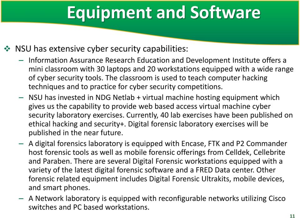NSU has invested in NDG Netlab + virtual machine hosting equipment which gives us the capability to provide web based access virtual machine cyber security laboratory exercises.