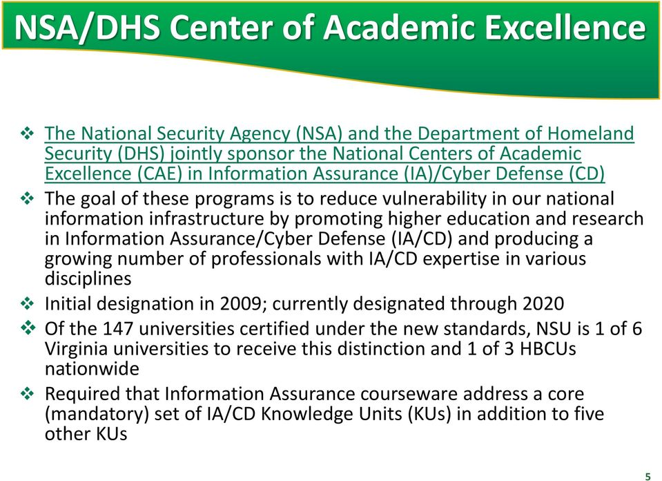 Assurance/Cyber Defense (IA/CD) and producing a growing number of professionals with IA/CD expertise in various disciplines Initial designation in 2009; currently designated through 2020 Of the 147