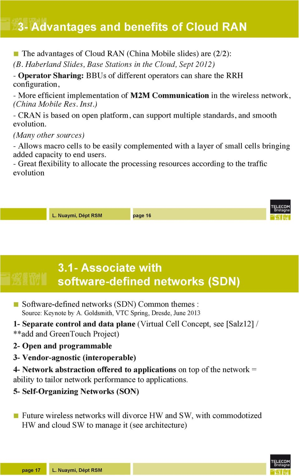 wireless network, (China Mobile Res. Inst.) - CRAN is based on open platform, can support multiple standards, and smooth evolution.
