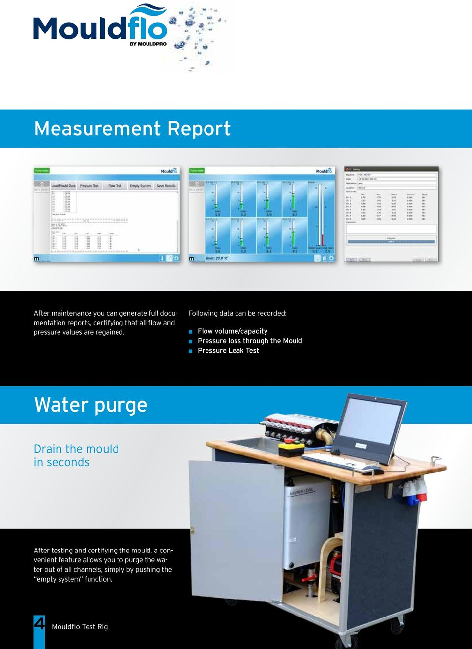 Following data can be recorded: Flow volume/capacity Pressure loss through the Mould Pressure Leak Test Water