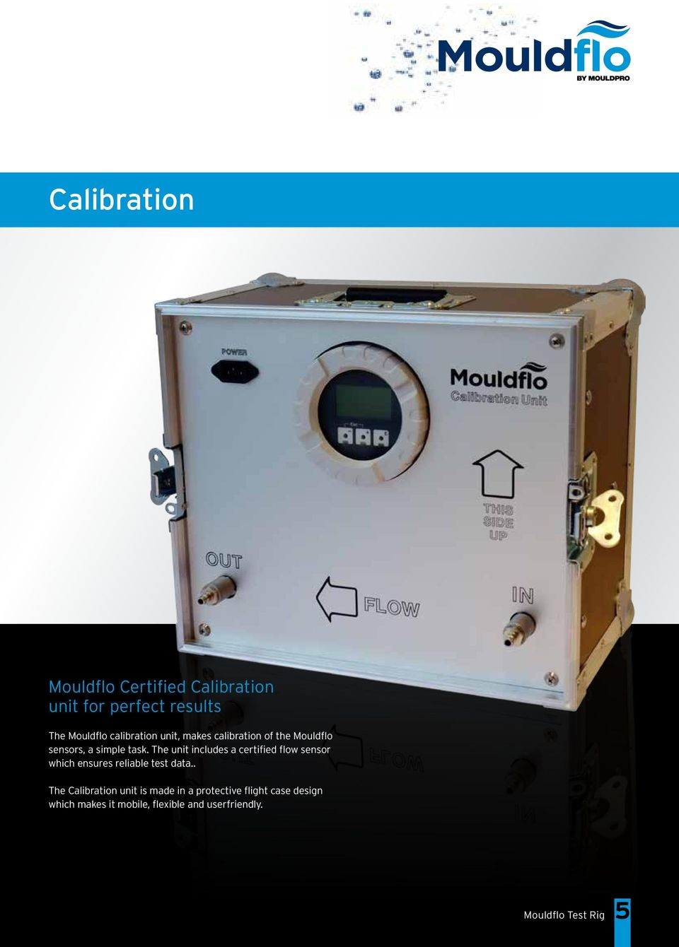 The unit includes a certified flow sensor which ensures reliable test data.