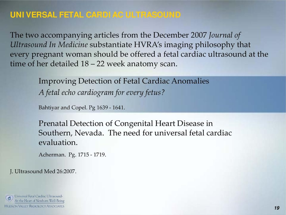 Improving Detection of Fetal Cardiac Anomalies A fetal echo cardiogram for every fetus? Bahtiyar and Copel. Pg 1639-1641.