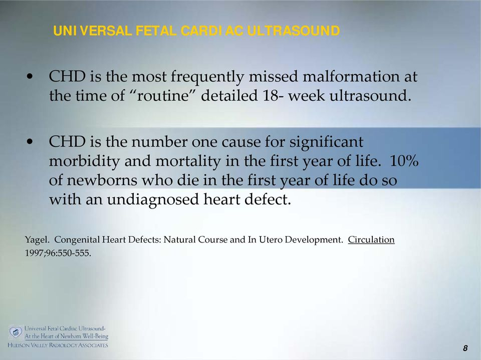 CHD is the number one cause for significant morbidity and mortality in the first year of life.