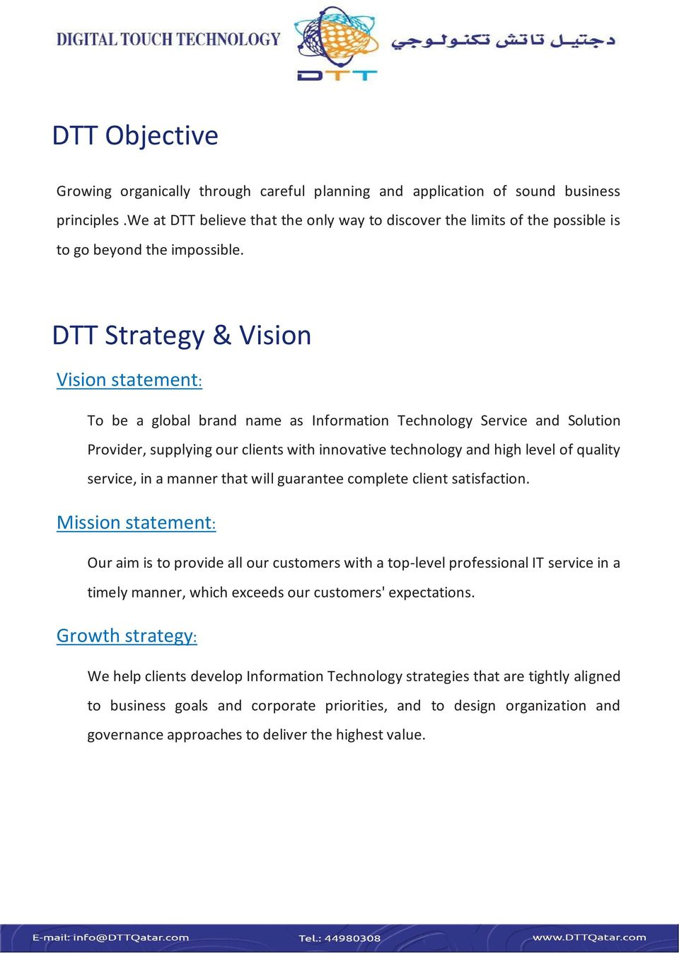 DTT Strategy & Vision Vision statement: To be a global brand name as Information Technology Service and Solution Provider, supplying our clients with innovative technology and high level of quality