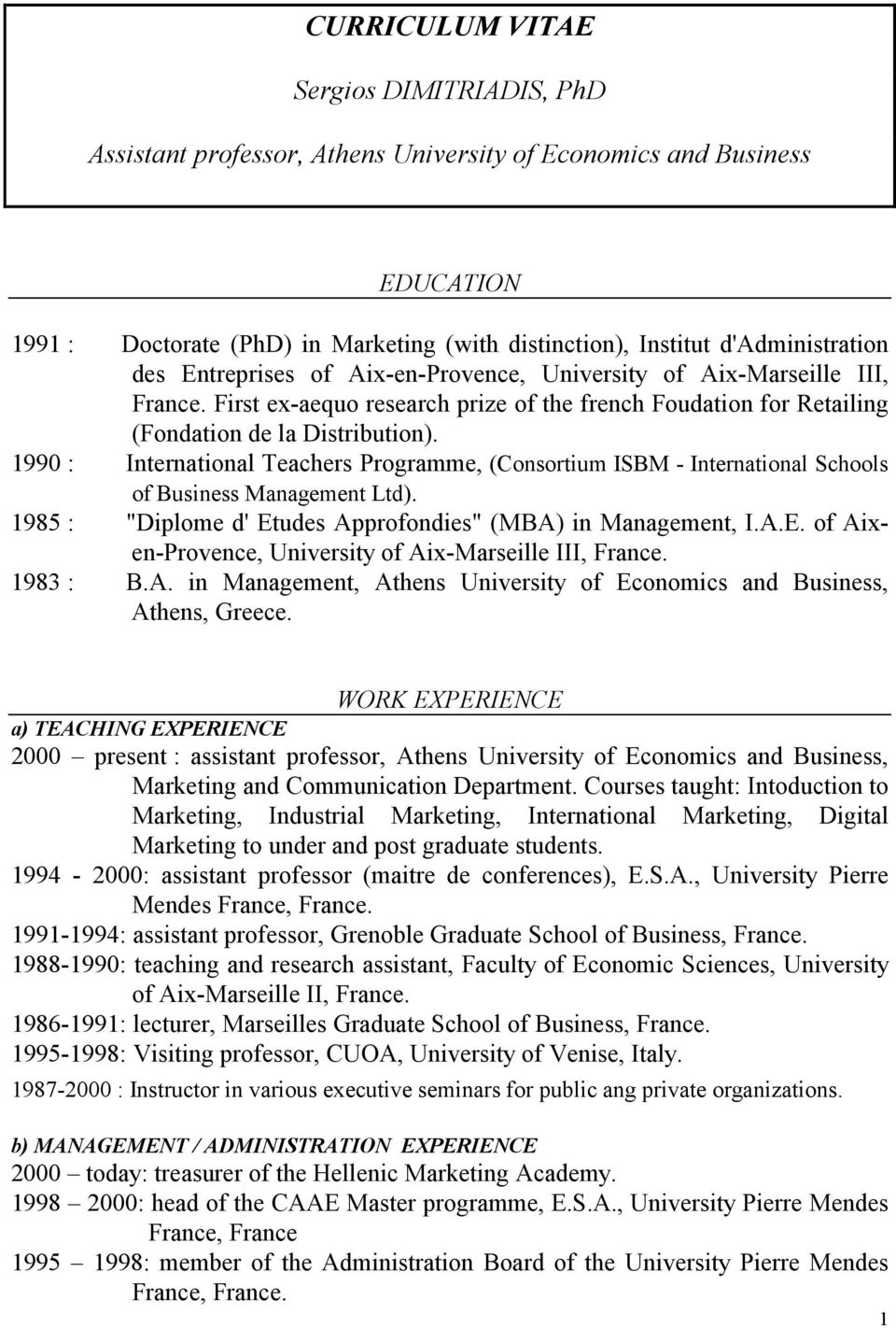 "1990 : International Teachers Programme, (Consortium ISBM - International Schools of Business Management Ltd). 1985 : ""Diplome d' Etudes Approfondies"" (MBA) in Management, I.A.E. of Aixen-Provence, University of Aix-Marseille III, France."