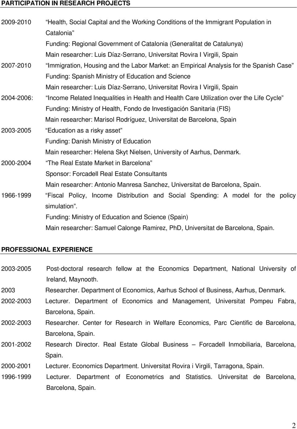 Ministry of Education and Science Main researcher: Luis Díaz-Serrano, Universitat Rovira I Virgili, Spain 2004-2006: Income Related Inequalities in Health and Health Care Utilization over the Life