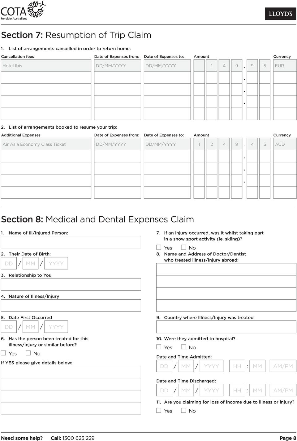 DD/MM/YYYY 1 2 4 9 4 5 AUD Section 8: Medical and Dental Expenses Claim 1 Name of Ill/Injured Person: 2 Their Date of Birth: 7 If an injury occurred, was it whilst taking part in a snow sport