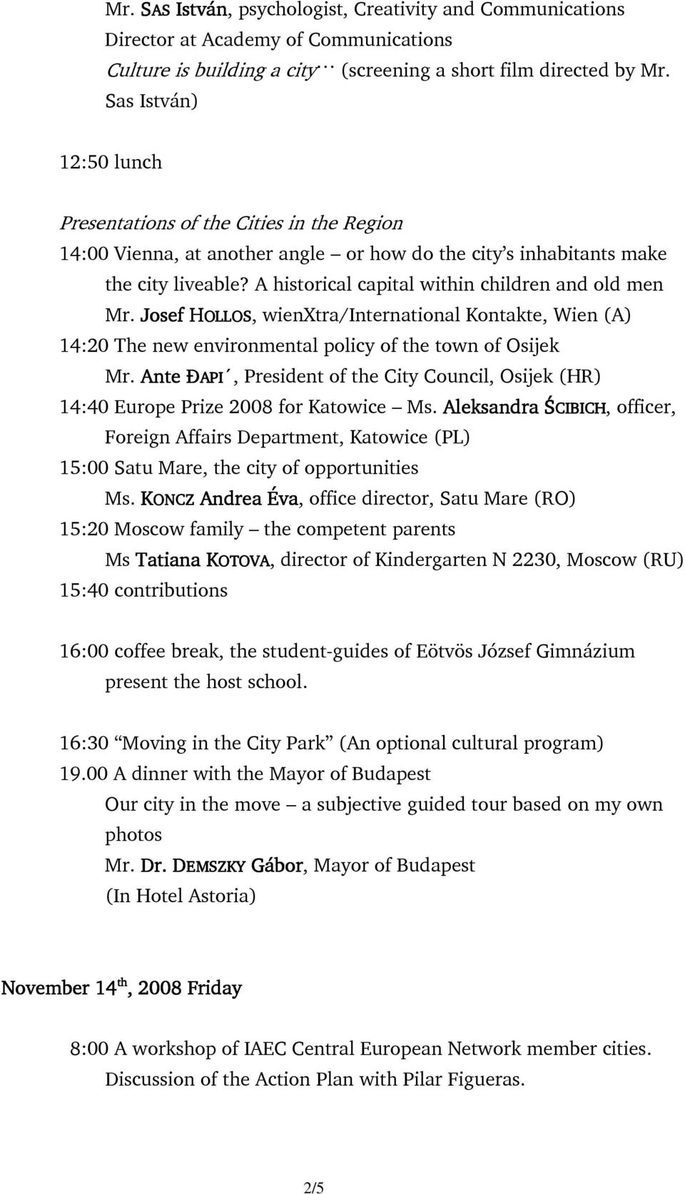 A historical capital within children and old men Mr. Josef Josef HOLLOS OLLOS, wienxtra/international Kontakte, Wien (A) 14:20 The new environmental policy of the town of Osijek Mr.
